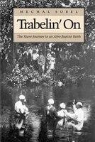 Trabelin' On: The Slave Journey to an Afro-Baptist Faith. Abridged Paperback - Mechal Sobel