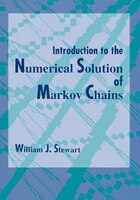 Introduction to the Numerical Solution of Markov Chains - William J. Stewart