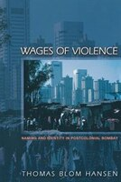 Wages of Violence: Naming and Identity in Postcolonial Bombay