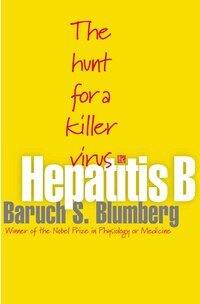 Hepatitis B: The Hunt for a Killer Virus