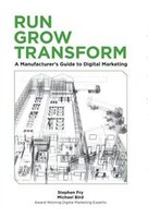 Run Grow Transform A01 A Manufacturer's Guide to Digital Marketing