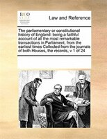 The Parliamentary Or Constitutional History Of England: Being A Faithful Account Of All The Most Remarkable Transactions In Parlia