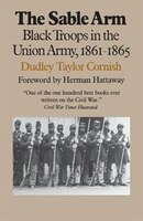 The Sable Arm:  Black Troops in the Union Army, 1861-1865 - Dudley Taylor Cornish