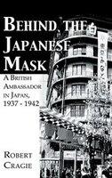 Behind the Japanese Mask: A British Ambassador in Japan, 1937-1942