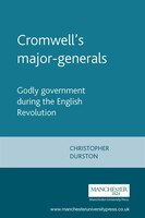 Cromwells Major-Generals: Godly Government During the English Revolution