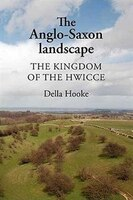 The Anglo-Saxon Landscape: The Kingdom of the Hwicce