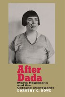 After Dada: Marta Hegemann and the Cologne Avant-Garde - Dorothy Rowe