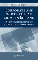 Corporate and White-collar Crime in Ireland: A new architecture of regulatory enforcement
