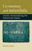 Co-memory and Melancholia: Israelis memorialising the Palestinian Nakba