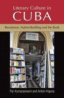 Literary Culture in Cuba: Revolution, nation-building and the book