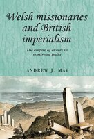 Welsh Missionaries and British Imperialism: The Empire of Clouds in North-east India