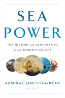 Sea Power: The History And Geopolitics Of The World's
