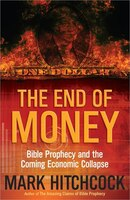 The End of Money: Bible Prophecy and the Coming Economic Collapse