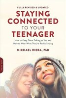Staying Connected To Your Teenager, Revised Edition: How To Keep Them Talking To You And How To Hear What They're Really