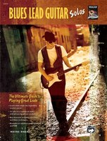 Blues Lead Guitar Solos: The Ultimate Guide To Playing Great Leads, Book And Cd
