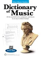 Mini Music Guides - Dictionary Of Music: All The Essential Terms, Composers, And Theory In An Easy-to-follow Format!: All The Esse