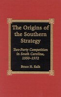 The Origins of the Southern Strategy: Two-Party Competition in South Carolina, 1950-1972