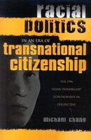 Racial Politics in an Era of Transnational Citizenship: The 1996 'Asian Donorgate' Controversy in Perspective - Michael Chang