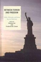 Between Terror and Freedom: Philosophy, Politics, and