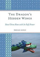 The Dragon's Hidden Wings: How China Rises with Its Soft Power