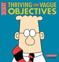 Thriving on Vague Objectives: A Dilbert Collection