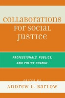 Collaborations for Social Justice: Professionals, Publics, and Policy Change