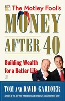 The Motley Fool's Money After 40: Building Wealth for a Better Life