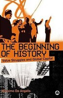 The Beginning Of History Beginning Of History:  Value Struggles And Global Capital Value Struggles And Global Capital