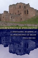 Hegels Political Philosophy: A Systematic Reading of the Philosophy of Right
