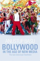 Bollywood in the Age of New Media: The Geo-Televisual Aesthetic - Anustup Basu