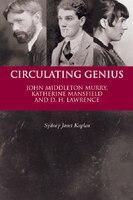 Circulating Genius: John Middleton Murry, Katherine Mansfield and D. H. Lawrence - Sydney Janet Kaplan