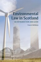 Environmental Law in Scotland: An Introduction and Guide