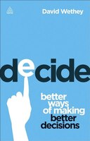 Decide: Better Ways Of Making Better Decisions