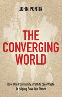 The Converging World: How One Community's Path To Zero Waste Is Helping Save Our Planet