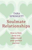 Soulmate Relationships: How To Find, Keep, And Understand Your Perfect Partner
