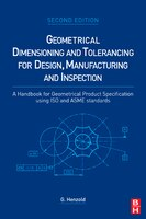 Geometrical Dimensioning And Tolerancing For Design, Manufacturing And Inspection: A Handbook For Geometrical Product Specificatio