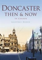 Doncaster: Then & Now In Colour