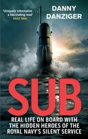 Sub: Real Life On Board With The Hidden Heroes Of The Royal Navy's Silent Service
