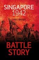 Battle Story:  Singapore 1942