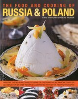 The Food and Cooking of Russia & Poland: Explore the rich and varied cuisine of Eastern Europe in more than 150 classic