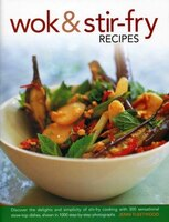 Wok & Stir-fry Recipes: Discover The Delights And Simplicity Of Stir-fry Cooking With 300 Sensational Stove-top Dishes, Sho