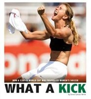 What a Kick: How a Clutch World Cup Win Propelled Womens Soccer