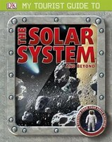 My Tourist Guide To The Solar System . . . And Beyond