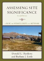 Assessing Site Significance: A Guide for Archaeologists and Historians