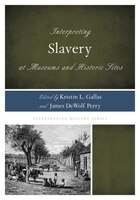Interpreting Slavery At Museums And Historic Sites