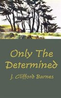 Only the Determined