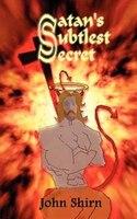 Satan's Subtlest Secret - John Shirn