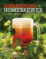 From Garden To Glass: Gardens For Brewing, Fermenting, And Infusing
