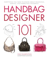 Handbag Designer 101: Everything You Need To Know About Designing, Making, And Marketing Handbags (9780760365458 978076036545) photo