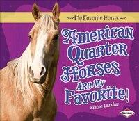 My Favorite Horses: American Quarter Horses Are My Favorite!(Age 8-11)